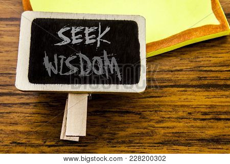 Handwritten Text Showing Seek Wisdom. Business Concept For Inspiration Knowledge Written On Announce
