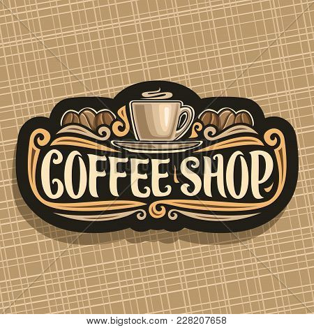 Vector Logo For Coffee Shop, Black Signboard With Brown Porcelain Cup With Hot Drink Espresso On Sau