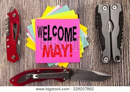 Writing Text Showing Welcome May. Business Concept For Hello Month Greeting Written On Wooden Backgr
