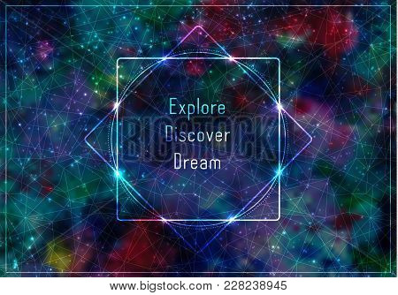 Transparent Template Wiht Message: Expore, Discover, Dream. Glowing Frame On Abstract Cosmic Backgro