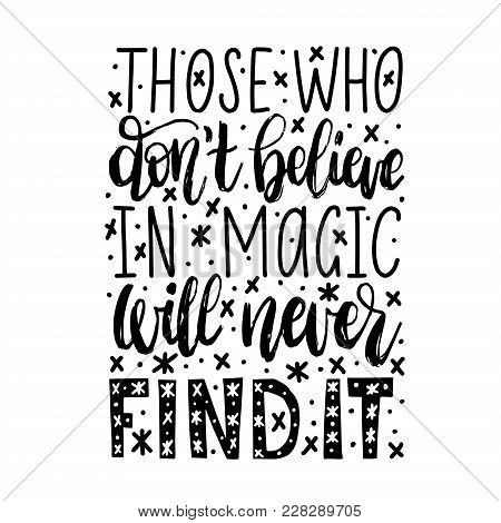 Those Who Do Not Believe In Magic Will Never Find It Handwritten Phrase On Abstract Background. Vect