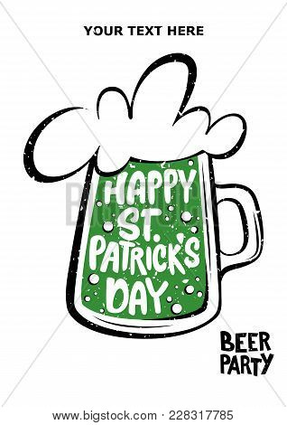 Happy St. Patrick's Day Greeting. Lettering Happy St. Patrick's Day Inscribed In A Beer. Beer Party.