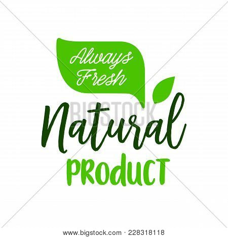 Always fresh natural product lettering. Creative inscription with leaves and various fonts. Handwritten text, calligraphy. Can be used for greeting cards, posters and leaflets poster
