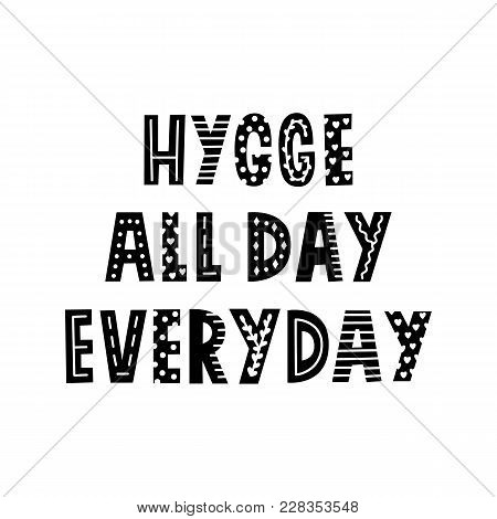 Scandinavian Phrase: Hygge All Day Everyday, On A White Background With Pattern. It Can Be Used For