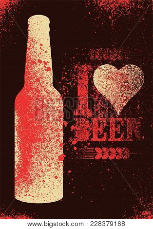 I Love Beer. Beer Typographic Stencil Spray Grunge Style Poster Design. Retro Vector Illustration.