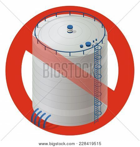 Prohibition Of Water Reservoirs. Strict Ban On Construction Of Storage Tanks, Forbid. Stop Cisterns,