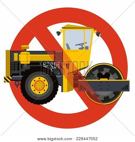 Prohibition Of Roadroller Entry Symbol. Heavy Vehicles Strict Ban Sign. Caution Of Construction Mach