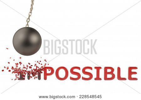 A Big Iron Ball To Break Text,impossible To Possible,3D Illustration.
