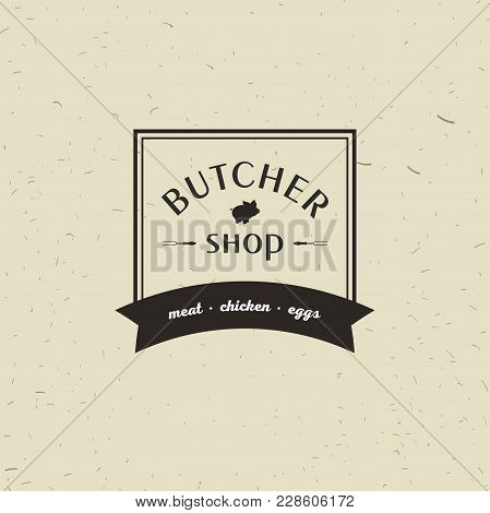 Emblem Of Butchery Meat Shop With Pig Silhouette, Text The Butchery, Fresh Meat, Farm Products. Logo