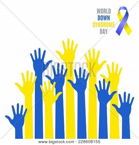 World Down Syndrome Day Poster. Blue  Yellow Hands Symbol With Ribbon Icon Isolated On White Backgro