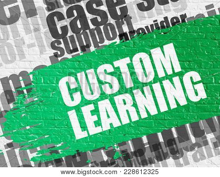 Business Education Concept: Custom Learning On Brickwall Background With Wordcloud Around It. Custom