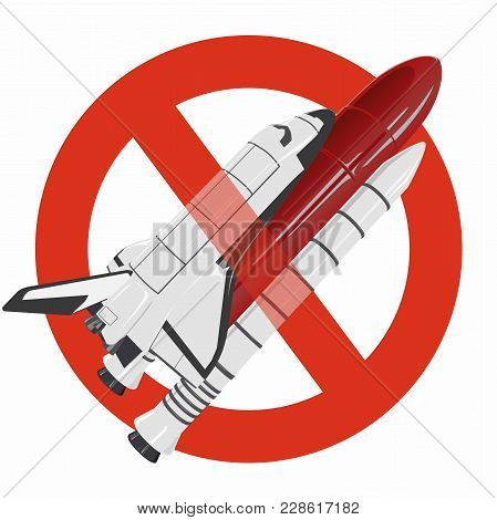 Prohibition Of Space Shuttle. Strict Ban On Construction Of Spaceship, Forbid. Stop Universe Discove