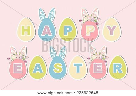 Desing Elements As Patch, Decoration, Topper For Happy Easter Day. Vector Set Of Eggs With Bunny Ear