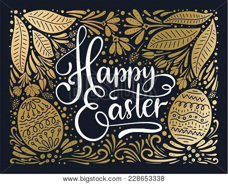 Easter Vector Lettering Card. Happy Easter Ornate Postcard With Eggs, Leaves And Flowers.