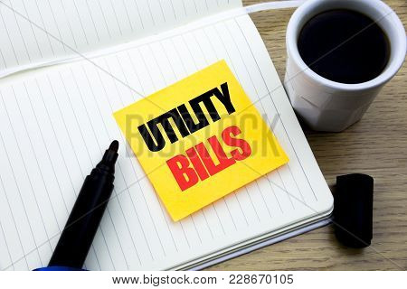 Hand Writing Text Caption Inspiration Showing Utility Bills. Business Concept For Money Bill Payment