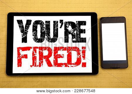 Hand Writing Text Caption Inspiration Showing You Are Fired. Business Concept For Unemployed Or Disc