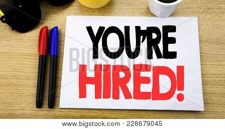 Handwritten Text Caption Showing You Are Hired. Business Concept Writing For Hiring Employee Worker