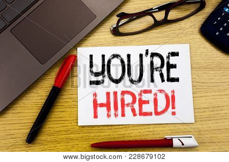 Conceptual Hand Writing Text Showing You Are Hired. Business Concept For Hiring Employee Worker Writ