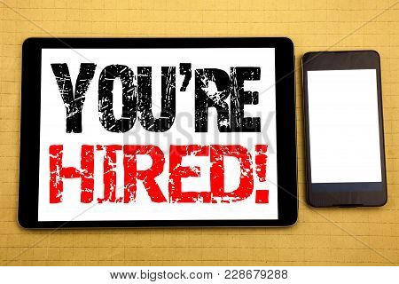 Hand Writing Text Caption Inspiration Showing You Are Hired. Business Concept For Hiring Employee Wo