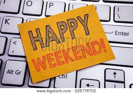 Conceptual Hand Writing Text Caption Inspiration Showing Heppy Weekend . Business Concept For Weeken
