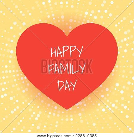 The Concept Of A Greeting Card For A Family Day. Heart On An Abstract Background. Vector Illustratio