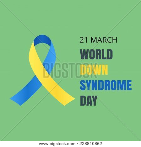 World Day Of Down Syndrome. Yellow-blue Ribbon Isolated On Green Background. Vector Illustration.