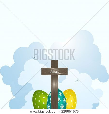 Easter Wooden Cross And Decorated Eggs Over Quite Clouds And Birds