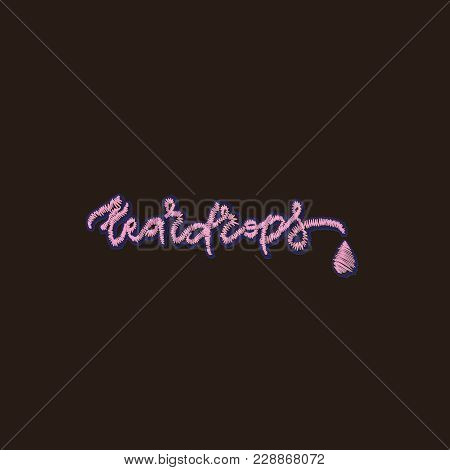 Teardrops. Embroidery Hand Drawn Lettering On Black Background. Vector Illustration. Typography Desi