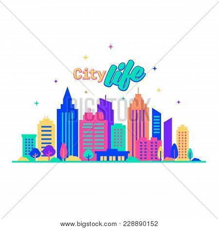 City Life. Silhouettes Of Buildings With Neon Glow And Vivid Colors. City Landscape Template. Flat S