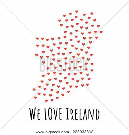 Ireland Map With Red Hearts- Symbol Of Love. Abstract Background With Text We Love Ireland. Vector I