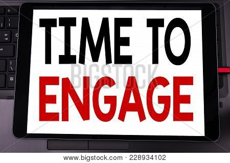 Conceptual Hand Writing Text Caption Inspiration Showing Time To Engage. Business Concept For Engage
