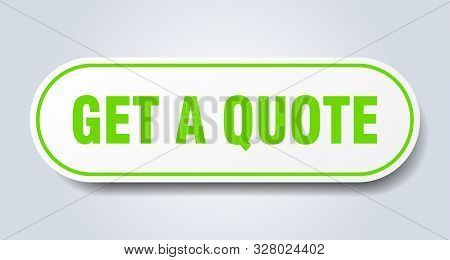 Get A Quote Sign. Get A Quote Rounded Green Sticker. Get A Quote
