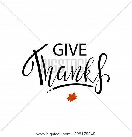 Give Thanks Hand Painted Lettering For Thanksgiving Day.