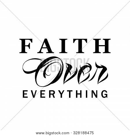 Faith Over Everything, Christian Faith, Typography For Print Or Use As Poster, Card, Flyer Or T Shir