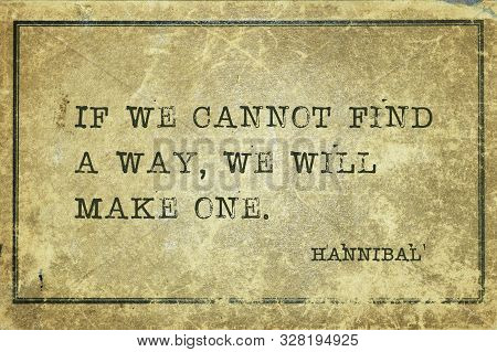 If We Cannot Find A Way, We Will Make One - Quote Of Ancient Carthage General And Statesman Hannibal