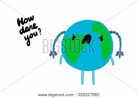 How Dare You Hand Drawn Vector Illustration In Cartoon Comic Style Planet Shouting Like Greta Thunbe