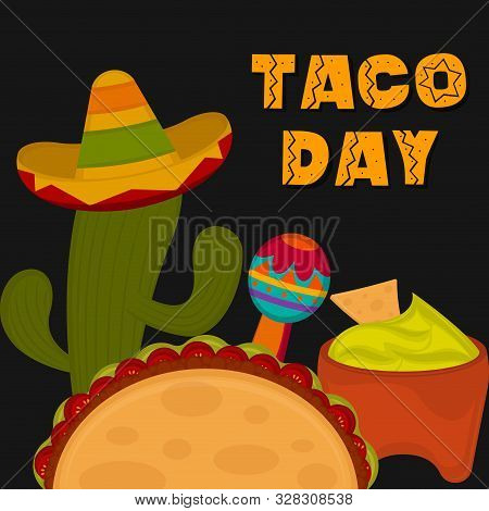 Taco Day Poster. Taco, Maraca, Guacamole Nad Cactus With A Hat - Vector Illustration