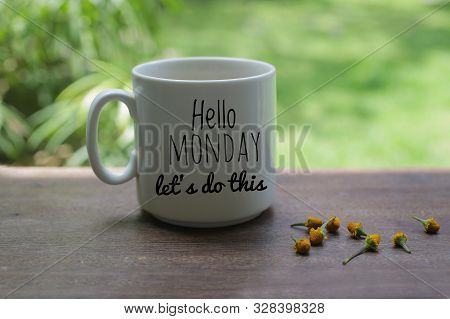Monday Motivational Greeting & Text Notes On White Mug Of Coffee - Hello Monday., Lets Do This. With