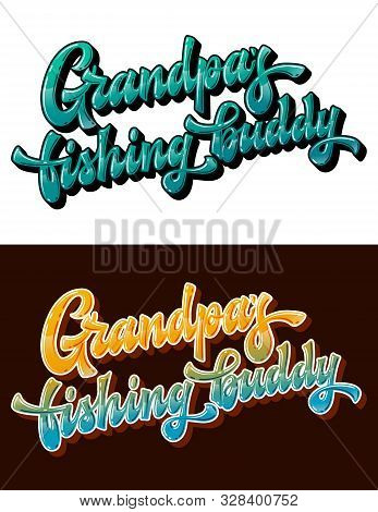 Grandpas Fishing Buddy - Set Of Hand Drawn Lettering Phrase. Brignt Colorfull Quote For Family Look