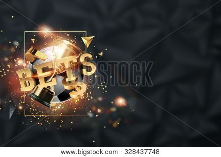 Gold Lettering Bets Against Soccer Ball And Dark Background. Bets, Sports Betting, Watch Sports And