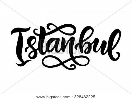 Istanbul City Hand Written Brush Lettering, Isolated On White Background. Modern Ink Calligraphy. Te