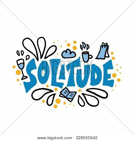 Solitude Hand Drawn Lettering With Book, Note, Wine, Coffe Decoration Of Rest. Vector Positive Happy