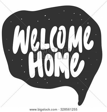 Welcome home. Vector hand drawn illustration sticker with cartoon lettering. Good as a sticker, video blog cover, social media message, gift cart, t shirt print design. poster