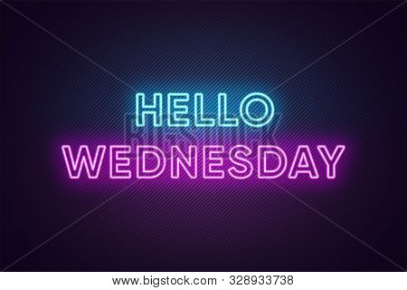 Neon Text Of Hello Wednesday. Greeting Banner, Poster With Glowing Neon Inscription For Wednesday Wi
