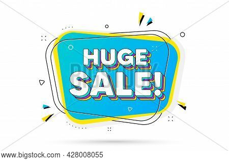 Huge Sale Text. Chat Bubble With Layered Text. Special Offer Price Sign. Advertising Discounts Symbo