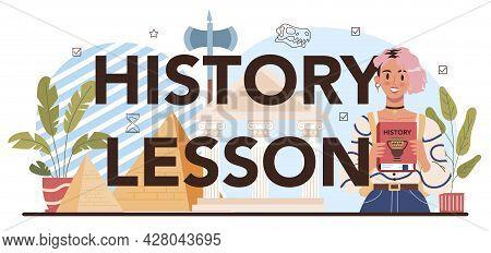 History Lesson Typographic Header. History School Subject, Knowledge