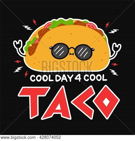 Cute Funny Taco In Sunglasses. Cool Day For Cool Taco Slogan Quote Poster. Vector Hand Drawn Cartoon