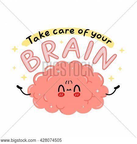Cute Funny Brain Organ Character. Take Care Of Your Brain Quote Slogan. Vector Cartoon Kawaii Charac