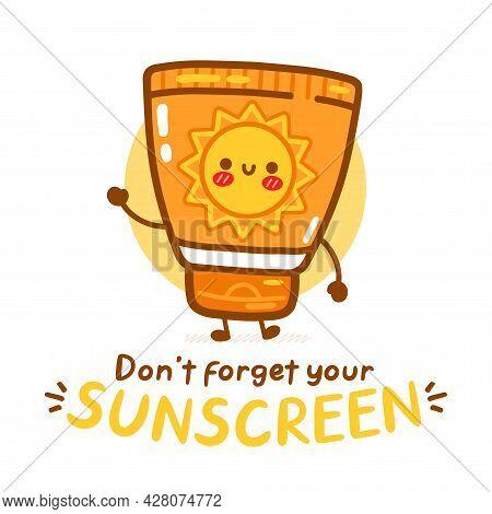 Cute Funny Sunscreen Tube. Dont Forget Your Sunscreen Text.vector Cartoon Kawaii Character Illustrat