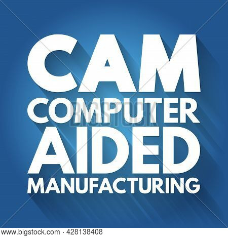 Cam - Computer Aided Manufacturing Acronym, Technology Concept Background